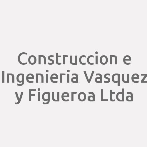 Construccion e Ingenieria Vasquez y Figueroa Ltda