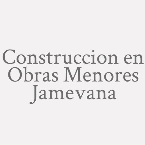 Construccion en Obras Menores Jamevana