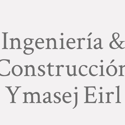Ingeniería & Construcción Ymasej Eirl