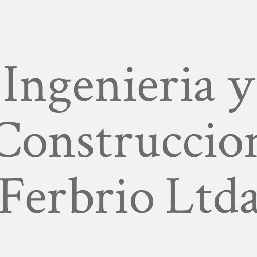 Ingenieria y Construccion Ferbrio Ltda