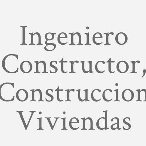 Ingeniero Constructor, Construccion Viviendas