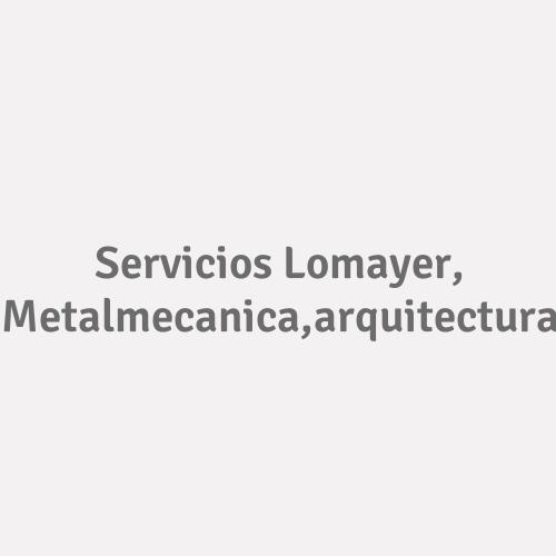 Servicios Lomayer, Metalmecanica,arquitectura